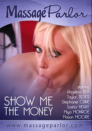 Show Me The Money, starring Angelina Ash, Miya Monroe, Taylor Tilden, Mason Moore, Sasha Heart, Stephanie Cane, Will Powers, Billy Glide and Evan Stone, produced by Massage Parlor.