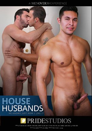 House Husbands, starring Jake Jennings, Rikk York, Seth Santoro, Billy Santoro, Sean Duran, Phenix Saint, David Chase and Johnny Hazzard, produced by Pride Studios and Men Over 30.