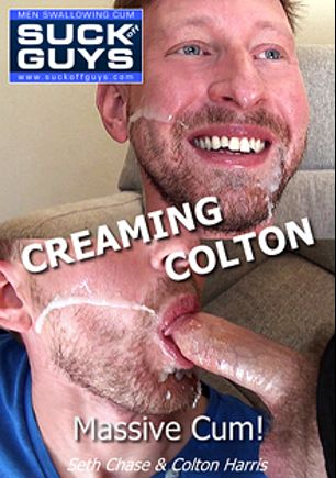 Creaming Colton, starring Colton Harris (m) and Seth Chase, produced by SUCK Off GUYS.