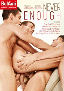 Never Enough, starring Luke Hamill, Dylan Maguire, Marcel Gassion, Milan Sharp, Gaelan Binoche, Jim Kerouac, Jean-Daniel Chagall, Marco Bill, Pedro Luna, Scott Reeves and Cody Clark, produced by Bel Ami.
