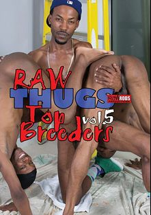 Raw Thugs 5: Top Breeders, starring DeMarciano Sanquez, Dzyer White, Tyler Trenton, Diego Sanchez, Romeo, Kemancheo, Manny and Onyx, produced by Raw Rods Productions and Flava Works.