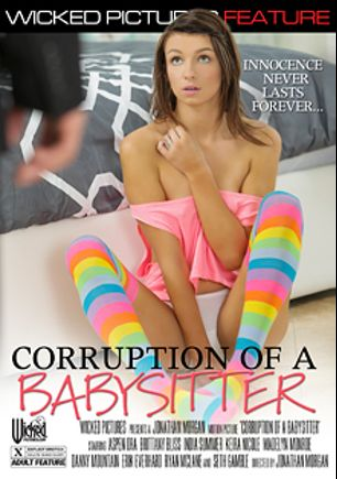 Corruption Of A Babysitter, starring Naveen Ora, Brittany Bliss, Keira Nicole, Madelyn Monroe, Ryan McLane, Seth Gamble, India Summer, Danny Mountain and Erik Everhard, produced by Wicked Pictures.