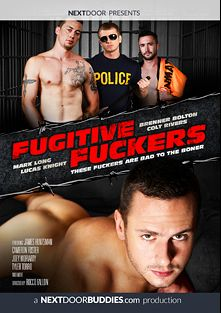 Fugitive Fuckers, starring Colt Rivers, James Huntsman, Jordan A., Justin Star, Mark Long (Next Door), Joey Moriarty, Brenner Bolton, Connor Chesney, Lucas Knight, Tyler Torro, Julian Smiles and Cameron Foster, produced by Next Door Buddies.