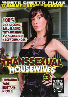 Transsexual Housewives 3, starring Fernanda, Yadi, Brittany (o) and Nicole (o), produced by White Ghetto.