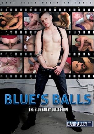 Blue's Balls: The Blue Bailey Collection, starring Blue Bailey, Dolf Dietrich, Saxon West, Max Cameron, Luke Thomas, Adam Russo and Owen Hawk, produced by Dark Alley Media.