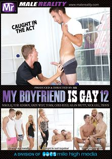 My Boyfriend Is Gay 12, starring Yuri Adamov, Andy West, Nick Gill and Chris Reed, produced by Mile High Media and Mr. Male Reality.