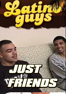 Just Friends, produced by Latino Guys.