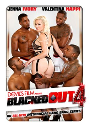 Blacked Out 4, starring Jenna Ivory, Jovan Jordan, Isiah Maxwell, Valentina Nappi, Jon Jon, Rico Strong, Tee Reel and Sean Michaels, produced by Devils Film and Devil's Film.