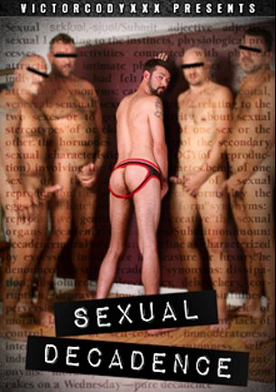Sexual Decadence, starring Karl Frederick, Jason Parker, Victor Cody, Tom Zahner, Jay Arricci, Travis Woods and William King, produced by CJXXX and VictorCodyXXX.