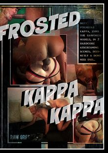 Frosted Kappa Kappa, starring Kappa, Mister Buck and Frost, produced by Raw Oreo.