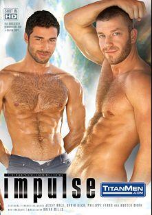 Impulse, starring Shay Michaels, Philipe Ferro, Dario Beck, Jessy Ares, Lawson Kane, Hunter Marx and Adam Killian, produced by Titan Media.