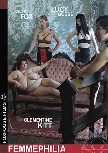Femmephilia, starring Alyx Fox, Lucy Goose, Clementine Kitt and Eugene, produced by Foxhouse Films.