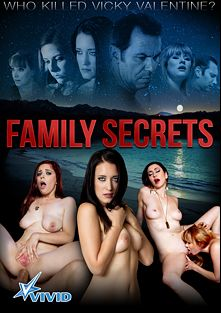Family Secrets, starring Penny Pax, Princess Donna, Kimberly Kane, Richie's Brain, Danny Wylde, Tommy Pistol, Claire Robbins and Steven St. Croix, produced by Vivid Entertainment.