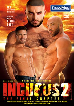 Incubus 2: The Final Chapter, starring David Anthony, Jesse Jackman, Christopher Daniels, Junior Stellano, Francois Sagat and Casey Williams, produced by Titan Media.