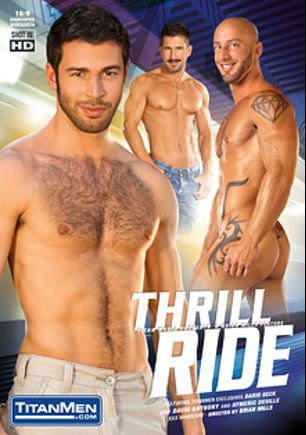 Thrill Ride, starring David Anthony, Philippe Ferro, Dario Beck, Aymeric Deville, Dirk Caber, Logan Scott and Jason Diaz, produced by Titan Media.