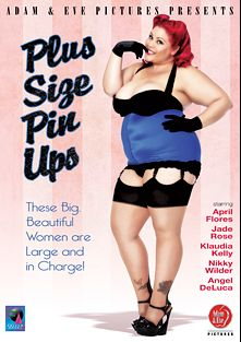 Plus Size Pin Ups, starring Brad Knight, Jade Rose, Nikky Wilder, Angel DeLuca, Isiah Maxwell, Klaudia Kelly, Chad Diamond, April Flores, Christian XXX and Mr. Pete, produced by Adam & Eve.