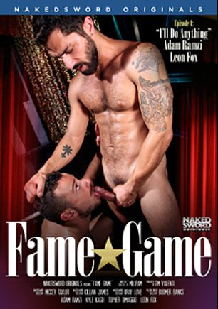 Fame Game Episode 1: I'll Do Anything, starring Mickey Taylor, Kyle Kash, Killian James, Leon Fox, Boomer Banks, Adam Ramzi, Bray Love and Topher DiMaggio, produced by NakedSword Originals.