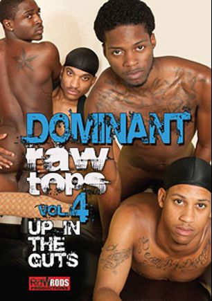 Dominant Raw Tops 4: Up In The Guts, starring Noah, Domino Star, Mikeal Race, A.J. and T.J., produced by Raw Rods Productions.