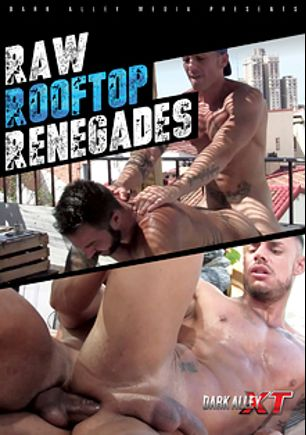 Raw Rooftop Renegades, starring Antonio Miracle, Viktor Rom, Gaston Croupier, Antonio Aguilera, Max Duran and Martin Mazza, produced by Dark Alley Media.