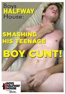Boys Halfway House: Smashing His Teenage Boy Cunt, starring Kyle and Terrell, produced by Boys Halfway House.