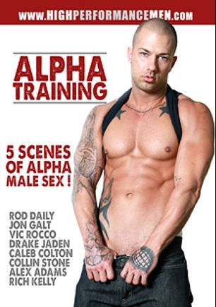 Alpha Training, starring Rod Daily, Rich Kelly, Collin Stone, Alex Adams, Caleb Colton, Drake Jaden, Vic Rocco and Jon Galt, produced by High Performance Men.