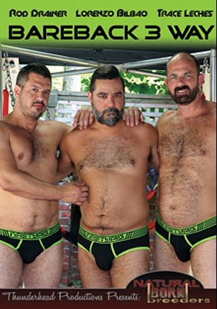 Bareback 3 Way, starring Lorenzo Bilbao, Trace Leches and Rod Drainer, produced by Thunderhead Productions and Natural Born Breeders.