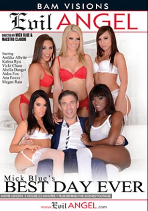 Mick Blue's Best Day Ever, starring Kalina Ryu, Megan Rain, Abella Danger, Aidra Fox, Ana Foxx, Anikka Albrite, Vicki Chase and Mick Blue, produced by Evil Angel and BAM Visions.