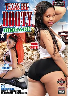 Texas Big Booty Brigade, starring Elle Bugatti, Nina Rotti, Cherry Cola, Jimmy D., Kye and Wesley Pipes, produced by Evasive Angles.
