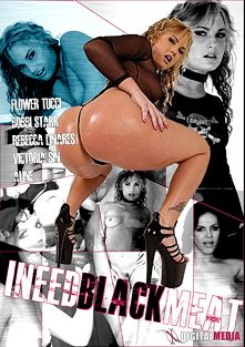 I Need Black Meat, starring Flower Tucci, Bobbi Starr, Rebeca Linares, Ailine and Victoria Sin, produced by XDigital Media.