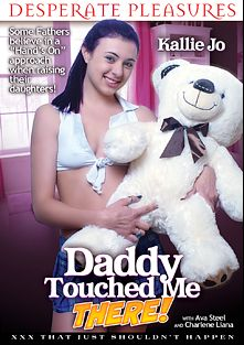 Daddy Touched Me There, starring Charlene Liana, Kallie Jo and Ava Steele, produced by Desperate Pleasures.
