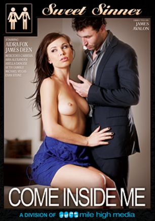 Come Inside Me, starring Aidra Fox, Aria Alexander, Abella Danger, Mercedes Carrera, Michael Vegas, Seth Gamble, James Deen and Evan Stone, produced by Mile High Media and Sweet Sinner.