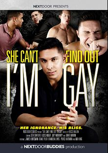 She Can't Find Out Im Gay, starring Seth Santoro, Max King, Joey Moriarty, Pierce Hartman, Dante Martin, Drake Tyler, James Huntsman, Lucas Knight and Brandon Lewis, produced by Next Door Buddies.