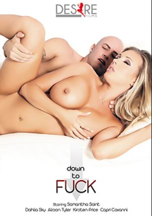 Down To Fuck, starring Samantha Saint, Bradley Remington, Dahlia Sky, Ryan McLane, Alison Tyler, Capri Cavalli, Derrick Pierce and Kirsten Price, produced by Desire Films.