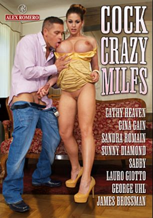 Cock Crazy Milfs, starring Cathy Heaven, Gina Gain, Sunny Diamond, Sabby, Sandra Romain, Lauro Giotto, George Uhl and James Brossman, produced by Alex Romero.