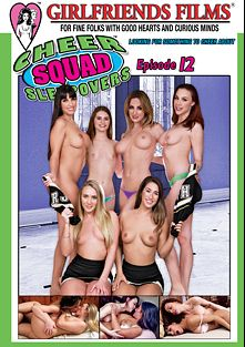 Cheer Squad Sleepovers 12, starring Eva Lovia, Angela Sommers, A.J. Applegate, Chanel Preston, Mercedes Carrera and Alice March, produced by Girlfriends Films.