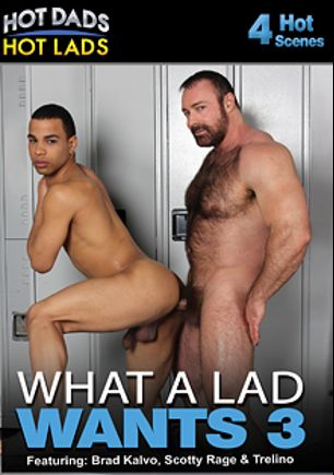 What A Lad Wants 3, starring Scotty Rage, Trelino, Brad Kalvo, Jamie Del Rey, Cody Avalon, Bo Banger, Andrew Collins and Kamrun, produced by Jake Cruise Media and Hot Dads Hot Lads.