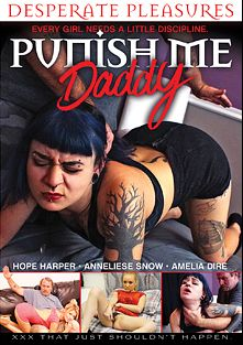 Punish Me Daddy, starring Amelia Dire, Anneliese Snow, JW Ties, Hope Harper and Russell Grand, produced by Desperate Pleasures.