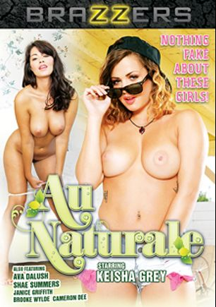 Au Naturale, starring Keisha Grey, Shae Summers, Cameron Dee, Janice Griffith, Brooke Wylde and Ava Dalush, produced by Brazzers.