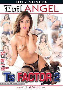 TS Factor 2, starring Felipa Lins, Tarynxo, Kassondra Raine, Mara Nova, Robert Axel, Pinky (o), Natti, Alex Victor and Nan, produced by Evil Angel and Joey Silvera Video.