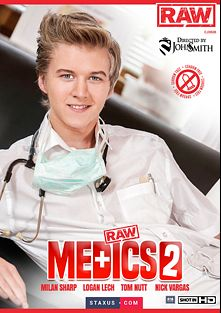 Raw Medics 2, starring Milan Sharp, Jeffrey Lloyd, Chad Johnstone, Robin Palmer, Logan Lech, Nick Vargas, Martin Muse, Romi Zuska and Thomas Fiaty, produced by Staxus and Raw.