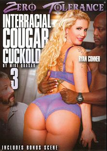 Interracial Cougar Cuckold 3, starring Ryan Conner, Mercedes Carrera, Dava Foxx, Bianca Breeze, Jimmy Broadway, Bryan Moore, Prince Yahshua, Jon Jon, Nat Turner, Adam Wood and Sean Michaels, produced by Zero Tolerance.