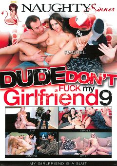 "Adult entertainment movie ""Dude Don't Fuck My Girlfriend 9"" starring Rachel Roxx, Angel Daisy & Kylie Reese. Produced by Naughty Sinner."