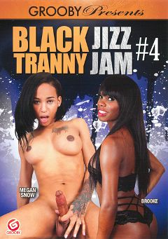 "Adult entertainment movie ""Black Tranny Jizz Jam 4"" starring Megan Snow, Brooke (ts) & China Sweet Cheeks. Produced by Grooby Productions."