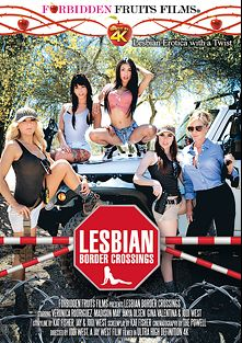 Lesbian Border Crossings, starring Anya Olsen, Madison May, Gina Valentina, Veronica Rodriguez and Jodi West, produced by Forbidden Fruits Films.
