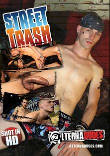 Street Trash, starring Sean Michael Bradley, Derrick Paul, Spungy Angel, Fievel, Joey Utah, Keith Gordon, Charlie Cherrybomb, Mikey Mikes, Ramses and Ramone, produced by Alternadudes.
