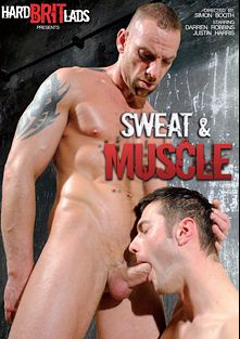 Sweat And Muscle, starring Justin Harris, Darren Robbins, Oliver James, Sergi Rodriguez, James Carter, Alex Graham, Neil Stevens and Dean Monroe, produced by Eurocreme Group and Hard Brit Lads.