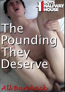 Boys Halfway House: The Pounding They Deserve, starring Bruno (Boys Halfway House), Ashton Shota, Toby Springs and Atticus, produced by Boys Halfway House.