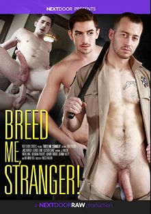Breed Me, Stranger, starring Zane Porter, Jack Hunter, Brendan Phillips, JJ Knight, Quentin Gainz, Johnny Riley, Orlando Fox, Derrick Dime, Johnny Torque and Mark Long, produced by Next Door Raw.