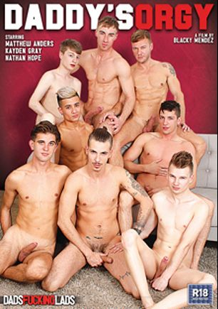 Daddy's Orgy, starring Danny Montero, Matthew Anders, Cory Prince, Ross Drake, Nathan Hope, Kayden Gray, Lyle Boyce and Kamyk Walker, produced by Eurocreme Group and Dads Fucking Lads.