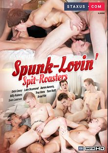 Spunk-Lovin' Spit-Roasters, starring Dick Casey, Luke Desmond, Bryan Roico, Zoltan Goral, Ariel Glutton, Troy Vara, Alex Silvers, Darryl Declan, Chase Hunt, Timmy Treasure, Sven Larsson, Billy Rubens, Aaron Aurora, Brad Fitt, Carl Ross, Will Sims, Thomas Fiaty, Paris Neo and Edward Fox, produced by Staxus.